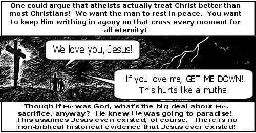 Key sentences: You want him writhing in agony on the cross forever. If Jesus even existed, there is no extra-biblical proof that Jesus ever existed