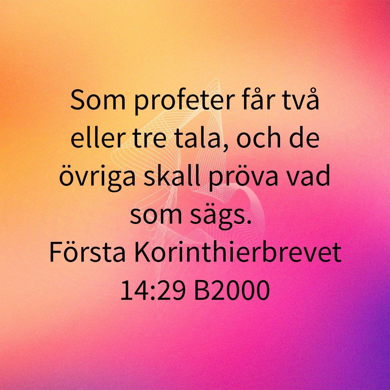 Som profeter får två eller tre tala, och de övriga ska pröva vad som sägs. (Första Korinthierbrevet 14:29)