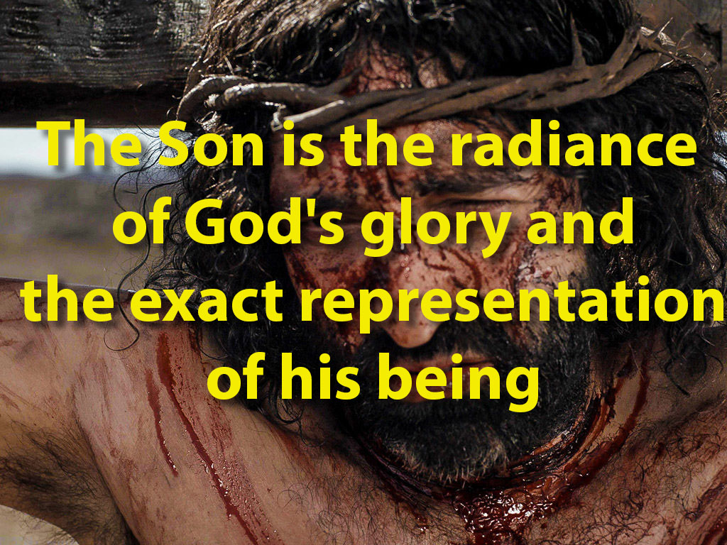The Son is the radiance of God's glory and the exact representation of his being