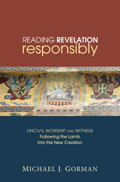Bokomslag: Reading Revelation Responsibly: Uncivil Worship and Witness: Following the Lamb into the New Creation. Michael J. Gorman.